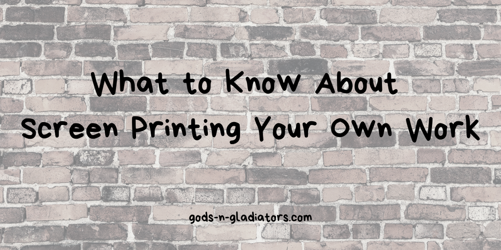 what to know about screen printing your own work