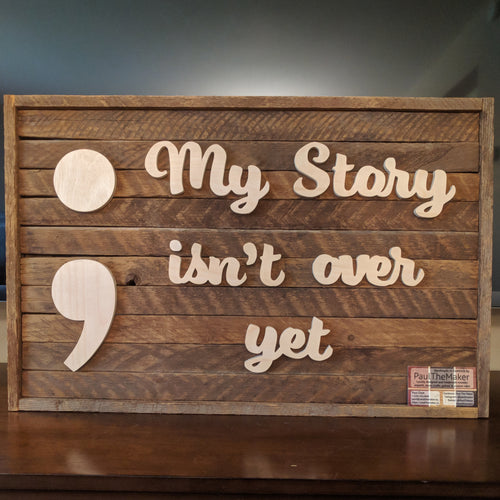 'My Story Isn't Over Yet' Semicolon Scrollsaw Sign