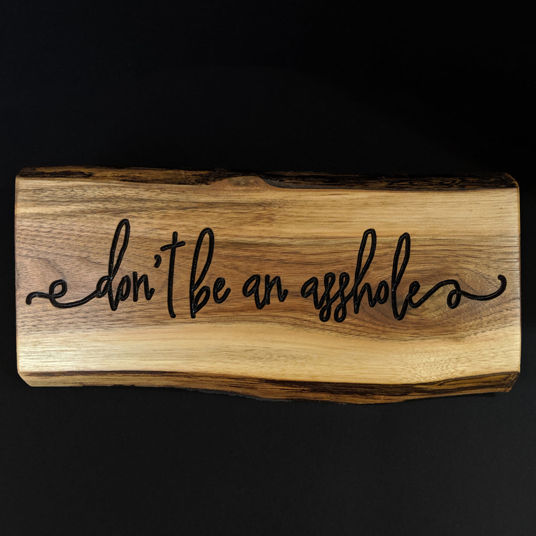 Live Edge Engraved 'Don't be an asshole' Sign