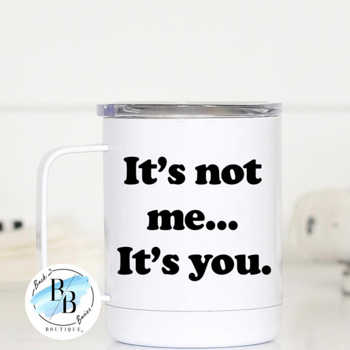 It's not me it's you travel mug with handle