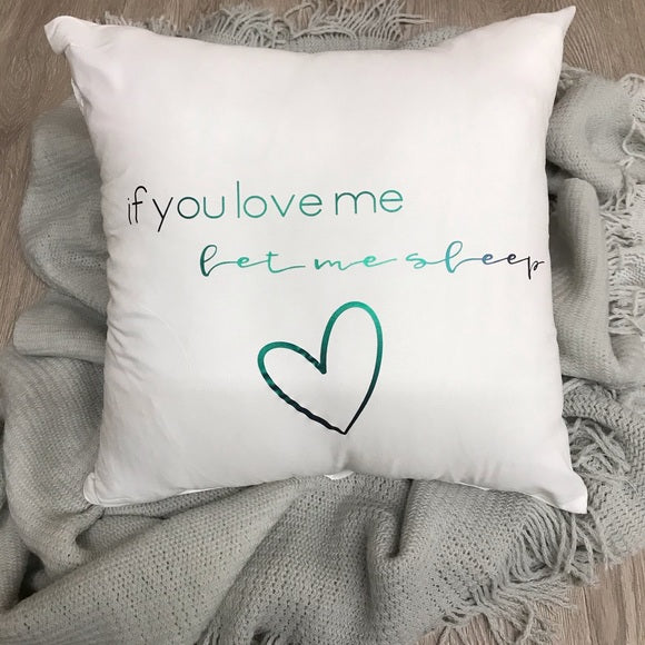 Handmade If You Love Me Let Me Sleep Throw Pillow Cover
