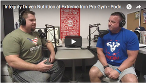 Integrity Driven Nutrition at Extreme Iron Pro Gym Podcast #6