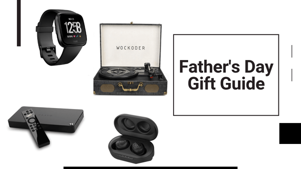 2019 Fathers Day Gift Guide for the Tech-Loving Dad