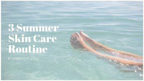 3 Summer Skin Care Routine