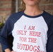 I'm only here for the Hot Dogs Baseball Tee