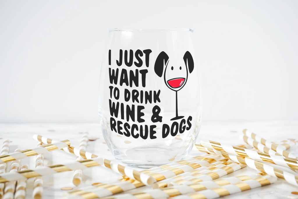 Wine Glasses - I just want to drink wine and rescue dogs
