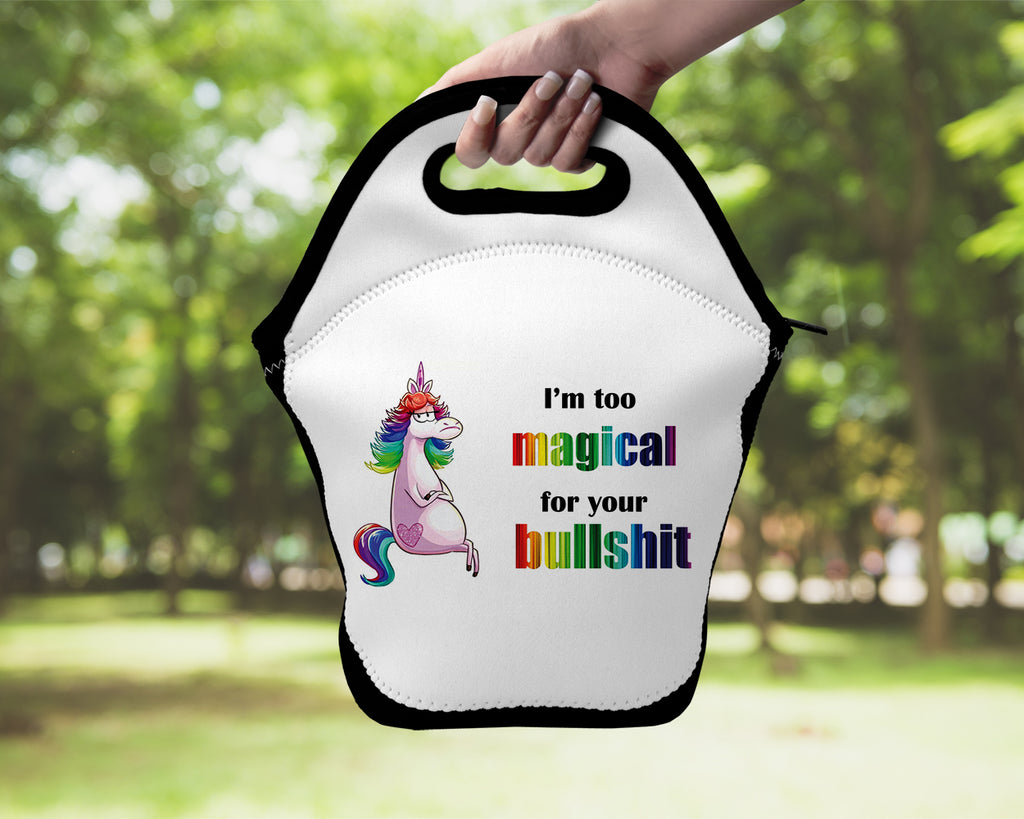 Neoprene Lunch Tote - I'm too magical for your bullshit