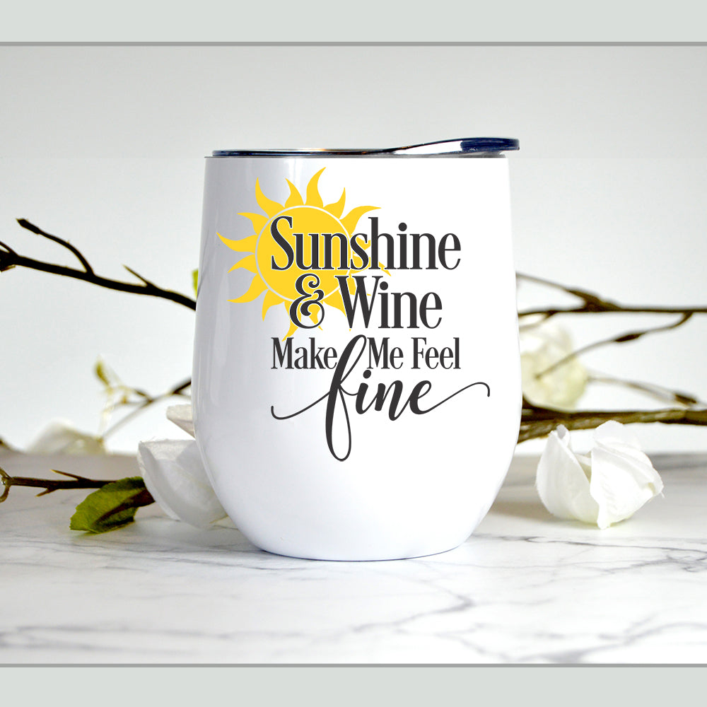 Sunshine and wine make me feel fine - Wine Tumbler
