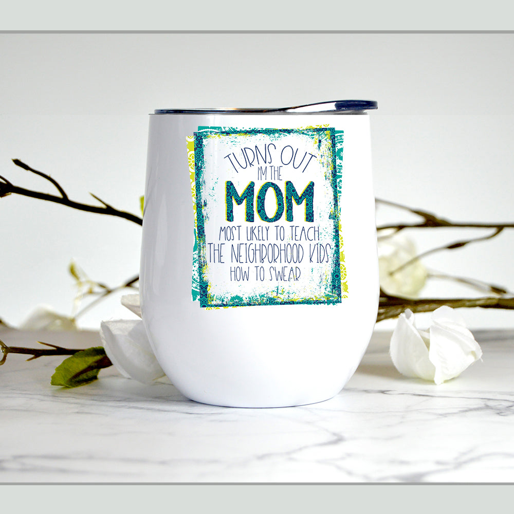 Turns out I'm the mom ... teach to swear - Wine Tumbler