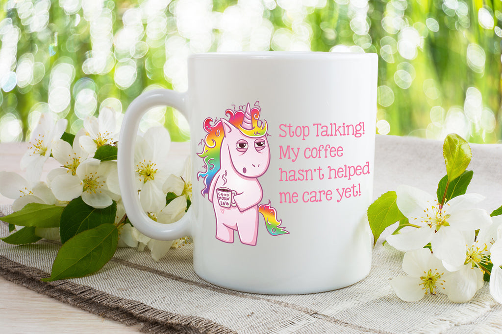 Stop talking!  My coffee hasn't helped me care yet! - Dishwasher Safe Mugs