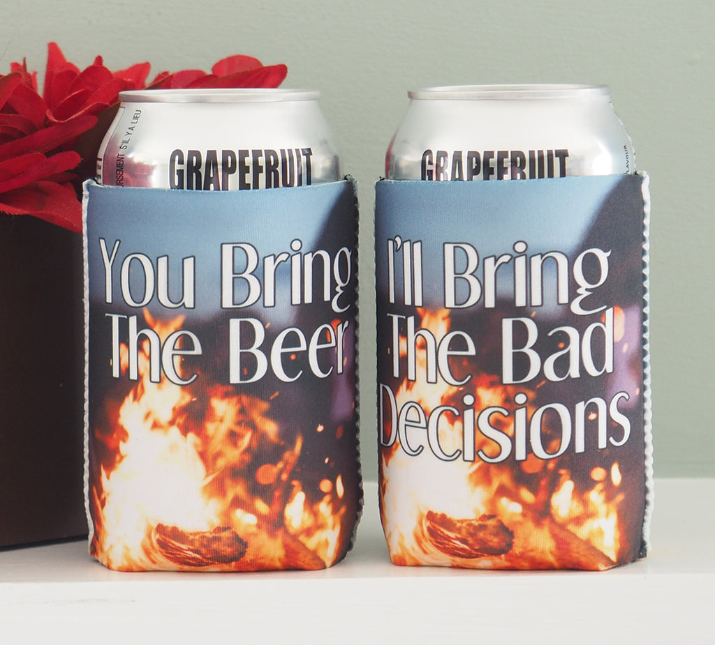 Camping Koozies - You bring the beer, I'll bring the bad decisions