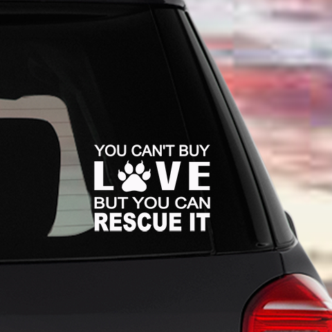 Car Decal: You can't buy love, but you can rescue it (Free Shipping)