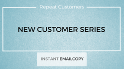 Create a 6 part New Customer series that increases sales and customer lifetime value.