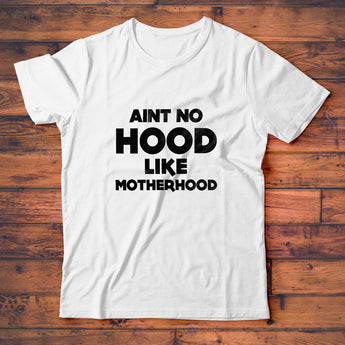 Aint No Hood Like Motherhood T-Shirt, Mom Tee Shirt