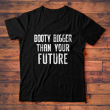 Booty Bigger Than Your Future T-Shirt, Funny Workout Tee