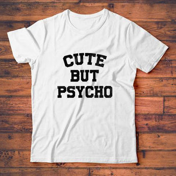 Cute But Psycho T-Shirt, Funny Tee Shirt