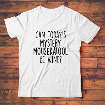 Can Today's Mystery Mousekatool Be Wine T-Shirt, Cute Mom Tee Shirt
