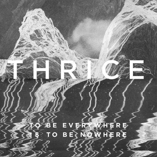 Thrice ‎– To Be Everywhere Is To Be Nowhere