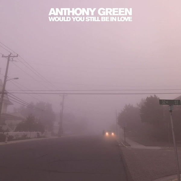 Anthony Green - Would You Still Be In Love