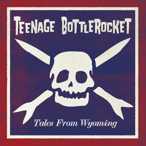 Teenage Bottlerocket ‎– Tales From Wyoming