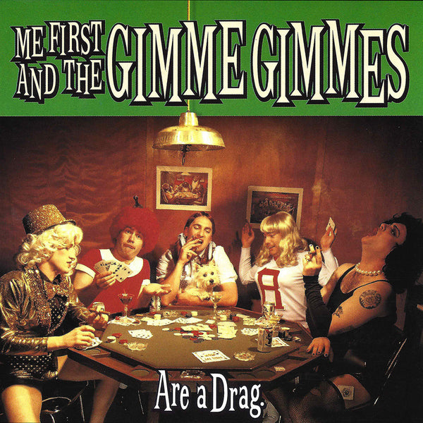 Me First And The Gimme Gimmes - Are A Drag