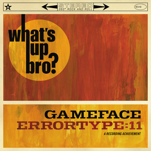 Gameface / Errortype:11 - What's Up Bro Split 10""