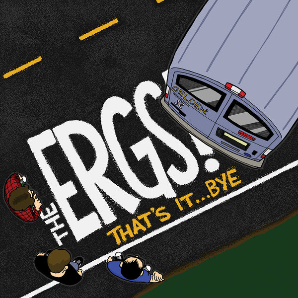 The Ergs! - That's It...Bye