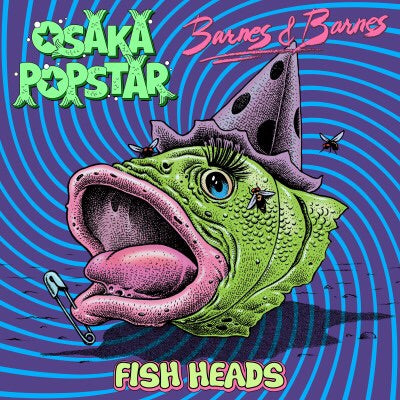 OSAKA POPSTAR - FISH HEADS
