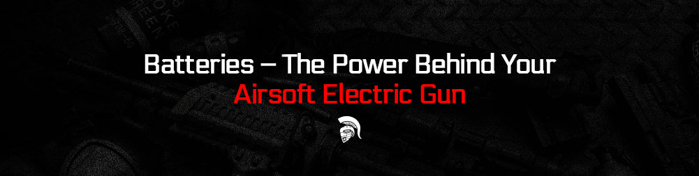 Batteries – The Power Behind Your Airsoft Electric Gun