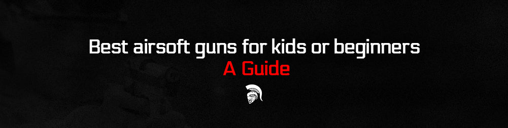 Best airsoft guns for kids or beginners – A Guide