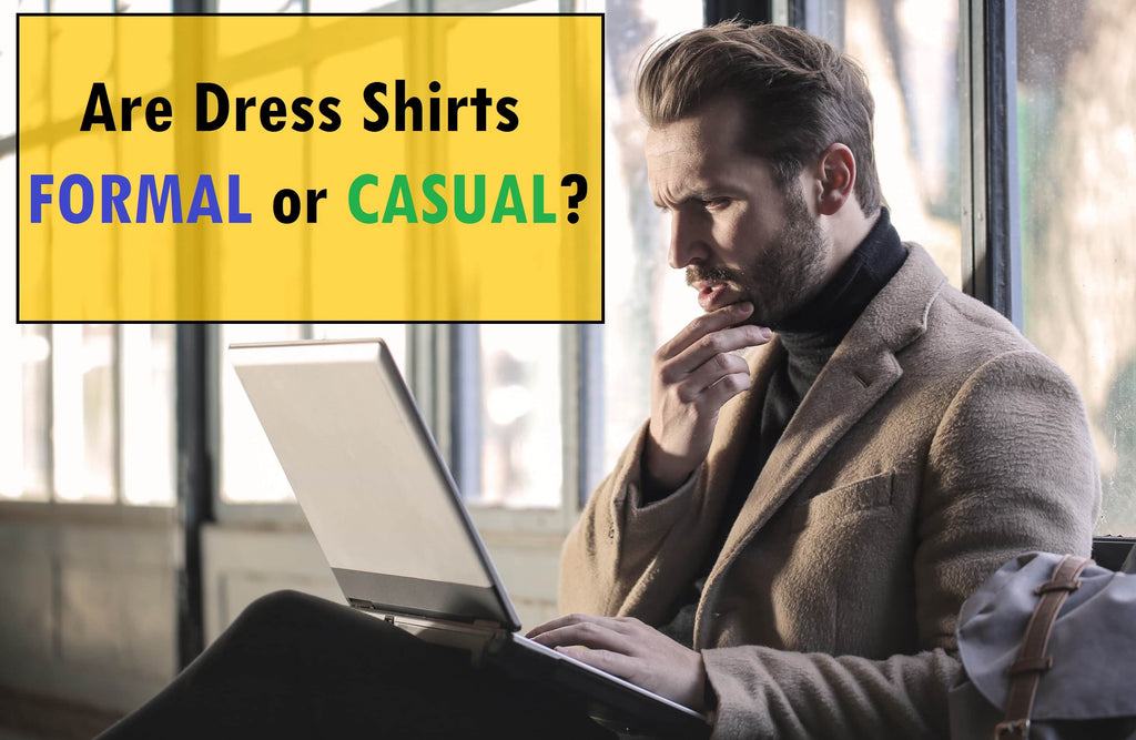 Are Dress Shirts Formal or Casual?