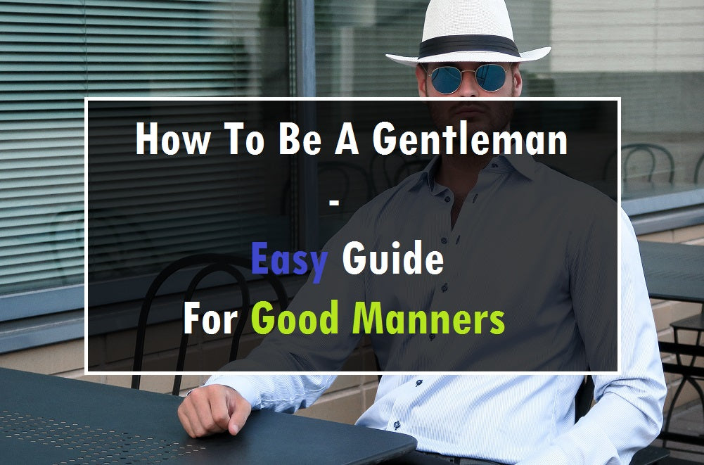 How To Be A Gentleman - Easy Guide For Good Manners