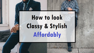 How To Look Classy And Stylish Affordably