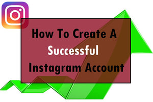 How To Create A Successful Instagram Account