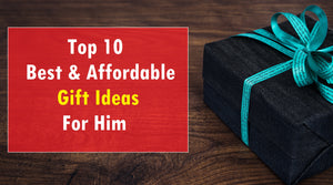 Top 10 Best & Affordable Gift Ideas For Men