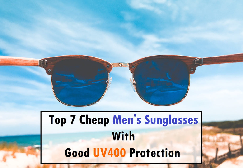 Top 7 cheap men's sunglasses with good UV400 protection