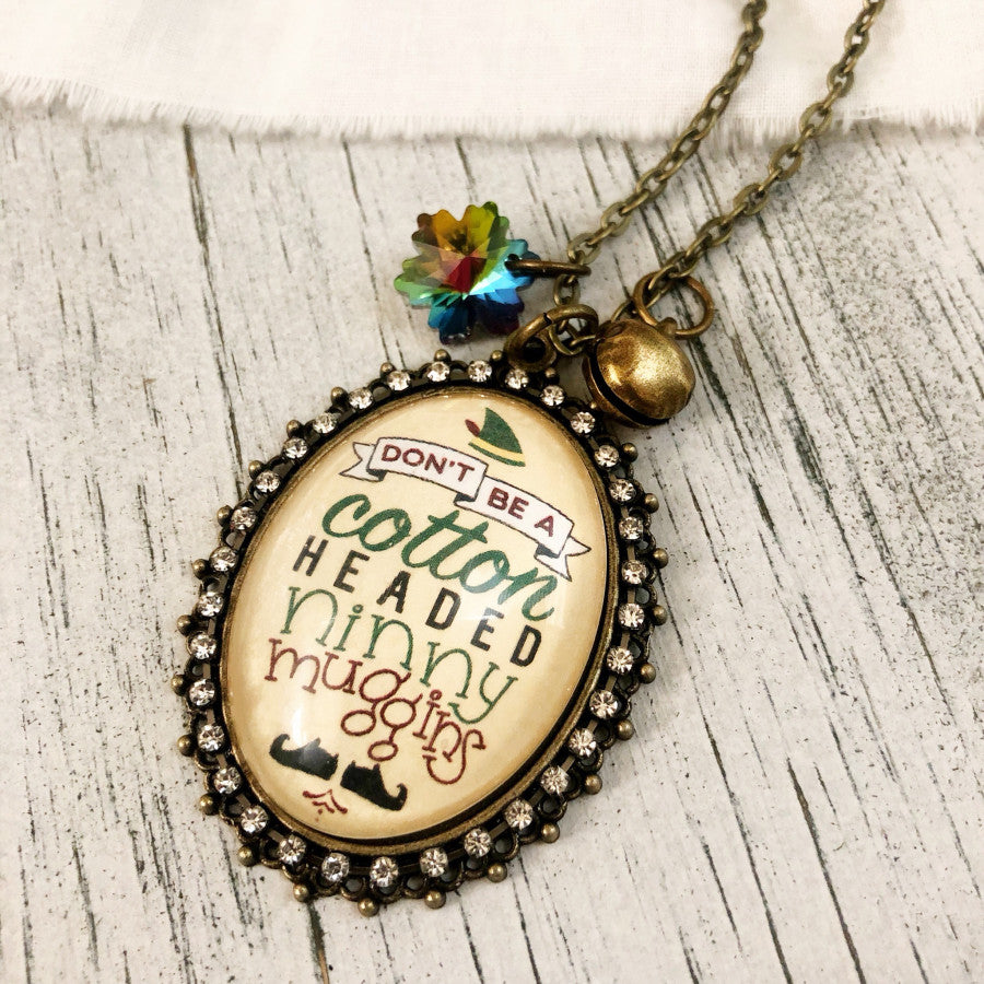 Don't be a cotton headed ninny muggins Elf Christmas holiday necklace