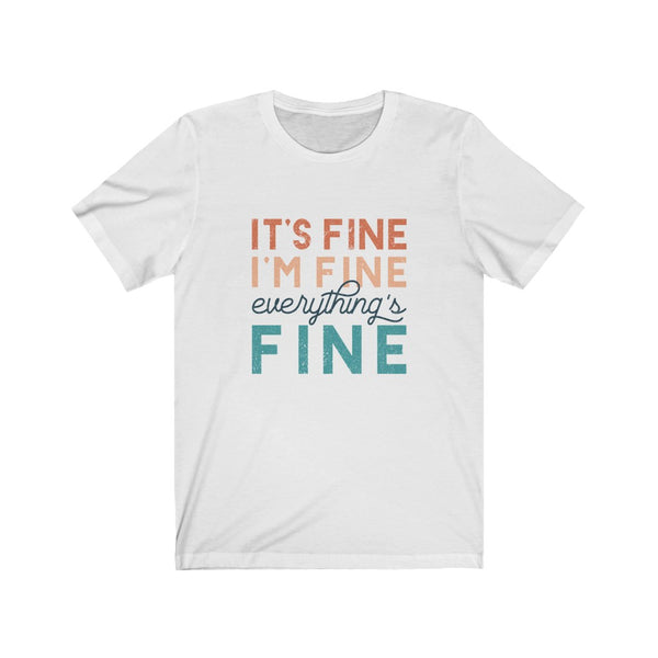 It's Fine, I'm Fine, Everything's Fine Short Sleeve Tee