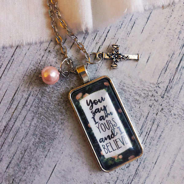 You say I am yours necklace