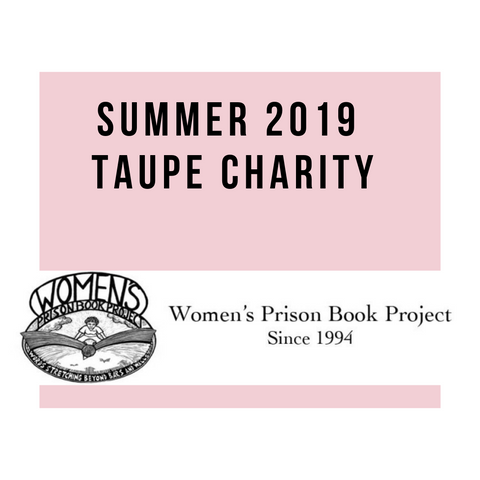 Summer 2019 Taupe Charity: Women's Prison Book Project