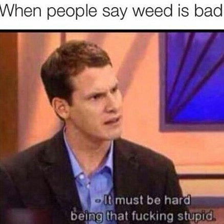 When people say weed is bad