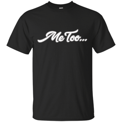 Ultra Cotton MeToo T-Shirts FREE Shipping Up To 3XL Sizes