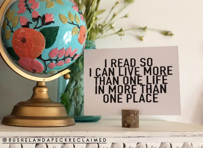 I READ SO I CAN LIVE MORE THAN ONE LIFE IN MORE THAN ONE PLACE