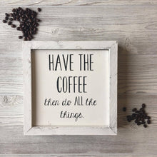HAVE THE COFFEE