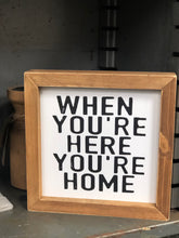 WHEN YOU'RE HERE, YOU'RE HOME