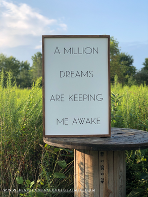 A MILLION DREAMS ARE KEEPING ME AWAKE.