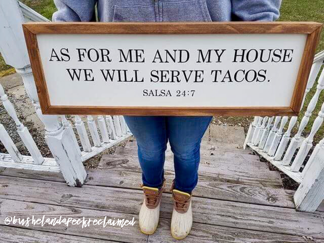 AS FOR ME AND MY HOUSE WE WILL SERVE TACOS – Bushel & a Peck Reclaimed
