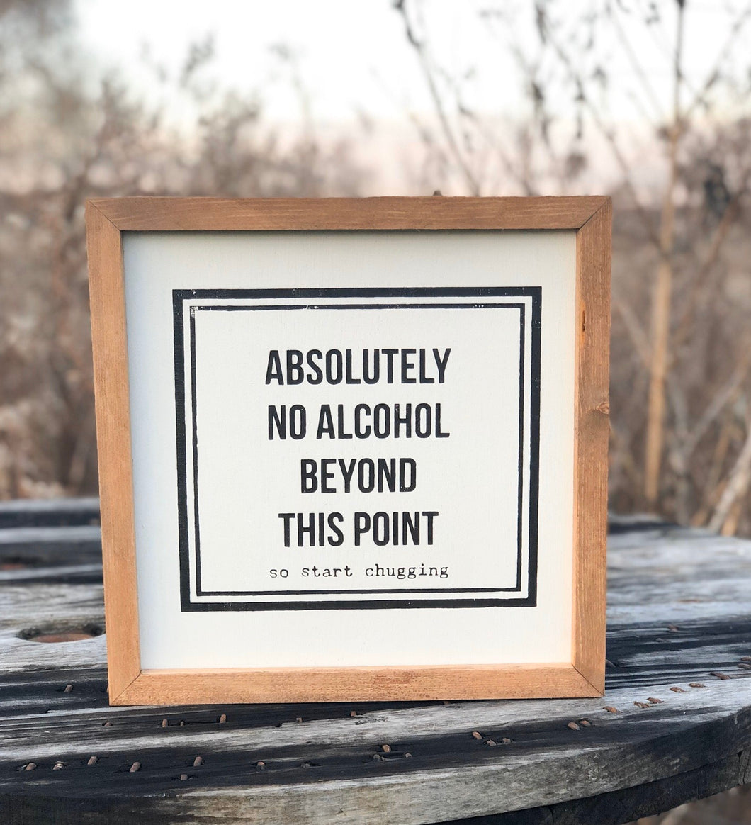 ABSOLUTELY NO ALCOHOL BEYOND THIS POINT. SO START CHUGGING.