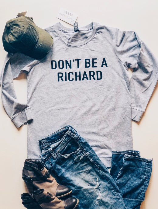 DON'T BE A RICHARD -CREW SWEATSHIRT