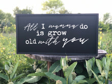 ALL I WANNA DO IS GROW OLD WITH YOU
